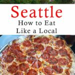 Pinterest image: two images of Seattle with caption reading 'Seattle How to Eat Like a Local'