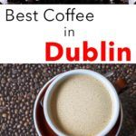 Pinterest image: image of coffee with caption reading 'Best Coffee in Dublin'
