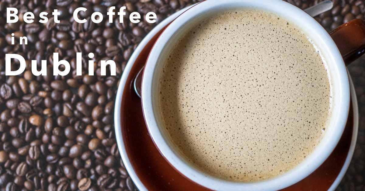 Dublin Cafe Guide – The Best Dublin Coffee Shops