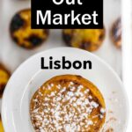 "Pinterest image: pastel de nata with caption reading ""Time Out Market Lisbon"""