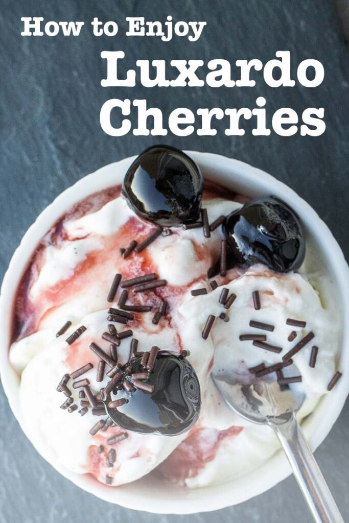 "Pinterest image: ice cream with caption reading ""How to Enjoy Luxardo Cherries"""