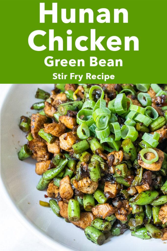 "Pinterest image: Hunan chicken stir fry in bowl with caption reading ""Hunan Chicken Green Bean Stir Fry Recipe"""